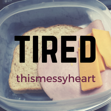 Tired. Like a half-done lunch meat sandwich
